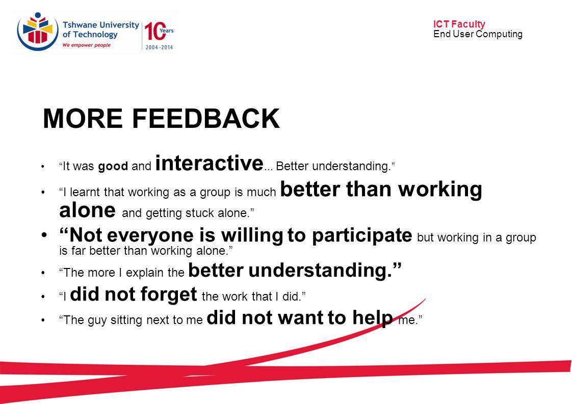 ICT Faculty End User Computing MORE FEEDBACK It was good and interactive...
