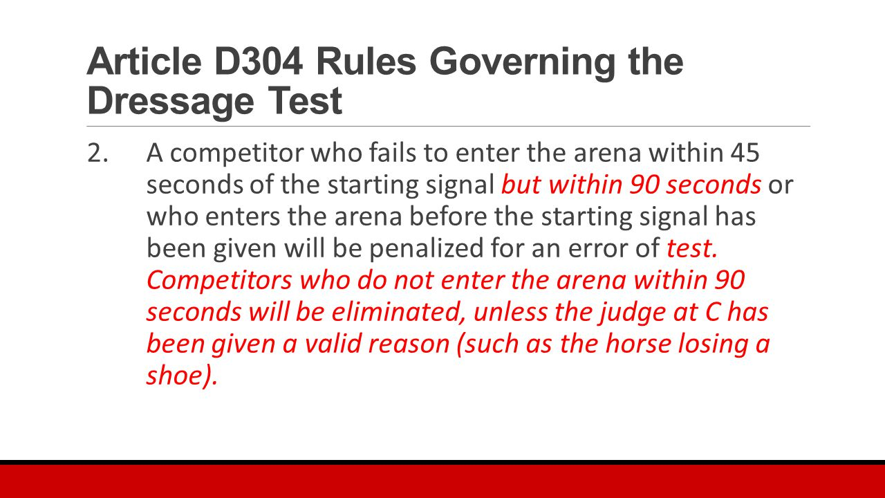 Article D304 Rules Governing the Dressage Test -continued 14.Error of Test: When a competitor makes an Error of Test he will be penalized with 2 penalty points for each occurrence.