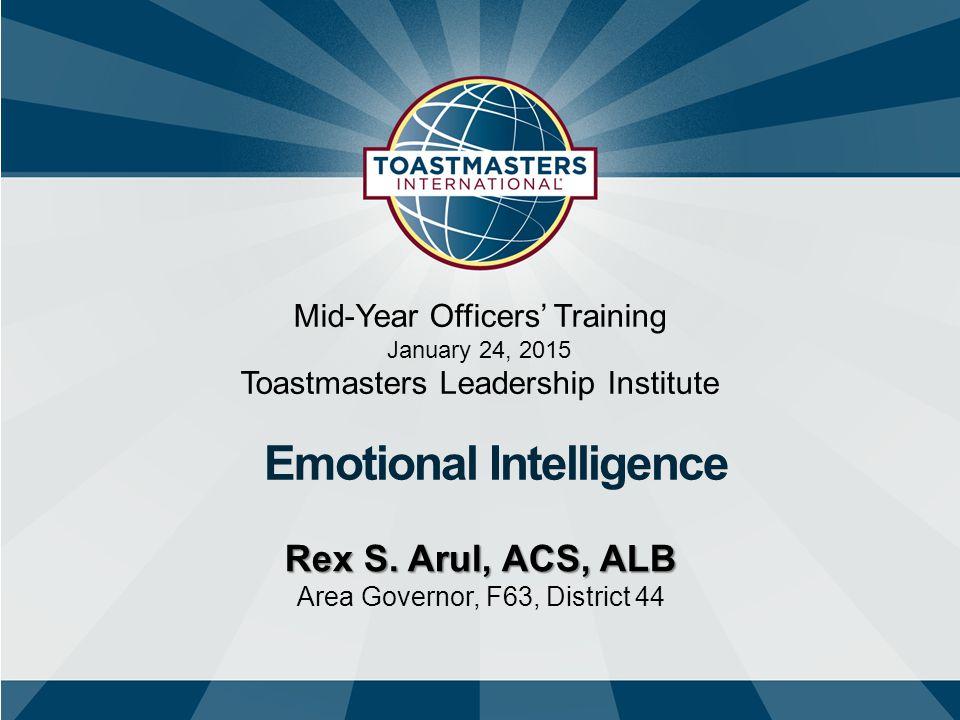 Mid-Year Officers' Training January 24, 2015 Toastmasters Leadership Institute Emotional Intelligence Rex S.