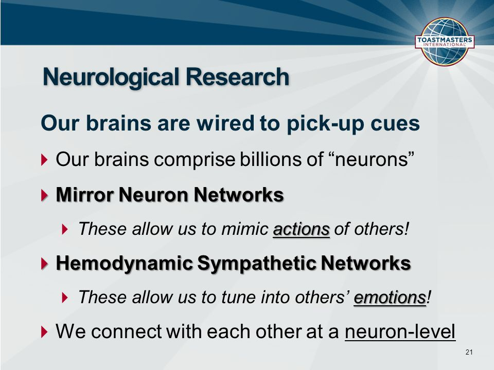  Our brains comprise billions of neurons  Mirror Neuron Networks actions  These allow us to mimic actions of others.