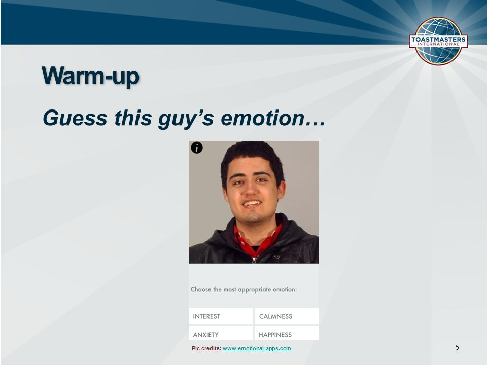 5 Warm-up Guess this guy's emotion… Pic credits: www.emotional-apps.comwww.emotional-apps.com