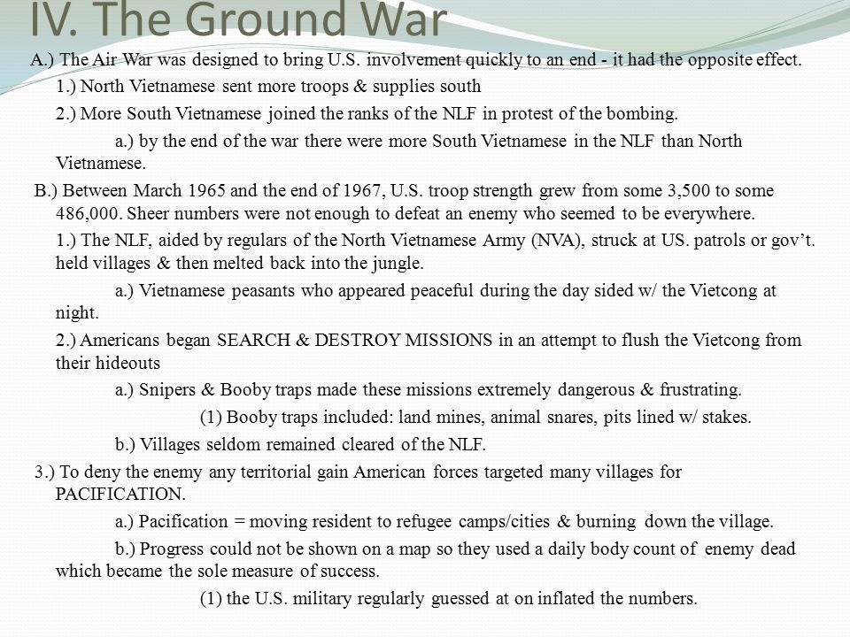 IV. The Ground War A.) The Air War was designed to bring U.S. involvement quickly to an end - it had the opposite effect. 1.) North Vietnamese sent mo