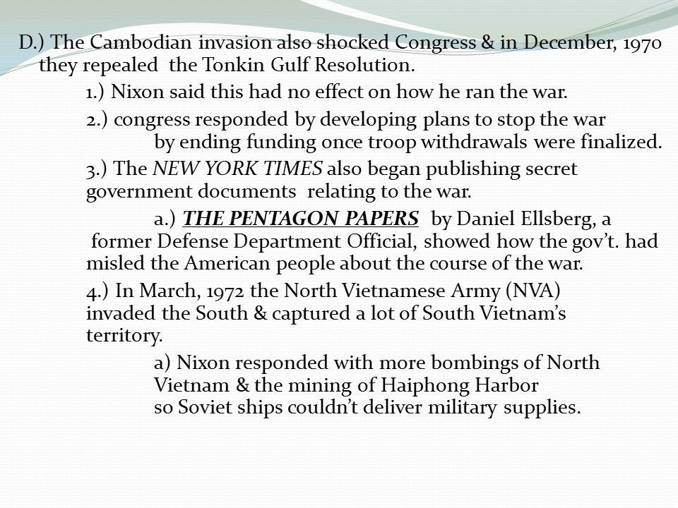 D.) The Cambodian invasion also shocked Congress & in December, 1970 they repealed the Tonkin Gulf Resolution.