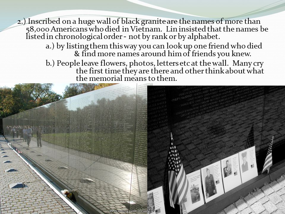 2.) Inscribed on a huge wall of black granite are the names of more than 58,000 Americans who died in Vietnam.