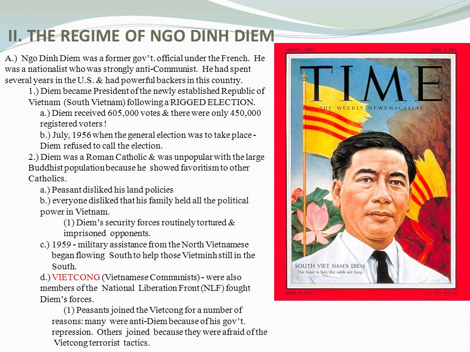 II. THE REGIME OF NGO DINH DIEM A.) Ngo Dinh Diem was a former gov't. official under the French. He was a nationalist who was strongly anti-Communist.