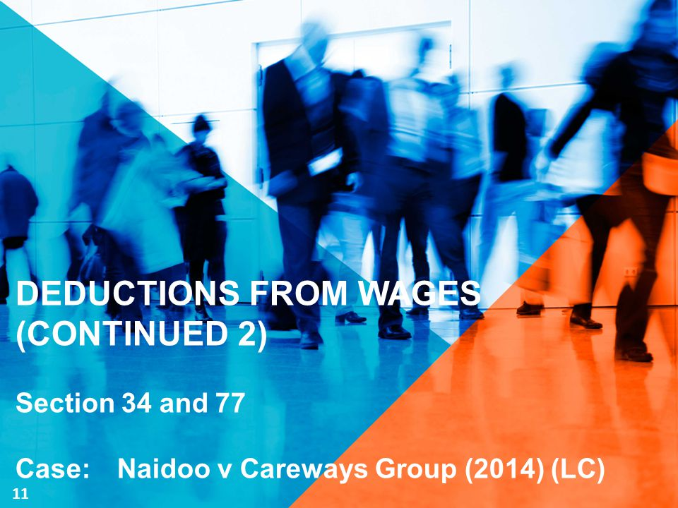 DEDUCTIONS FROM WAGES (CONTINUED 2) Section 34 and 77 Case: Naidoo v Careways Group (2014) (LC) 11