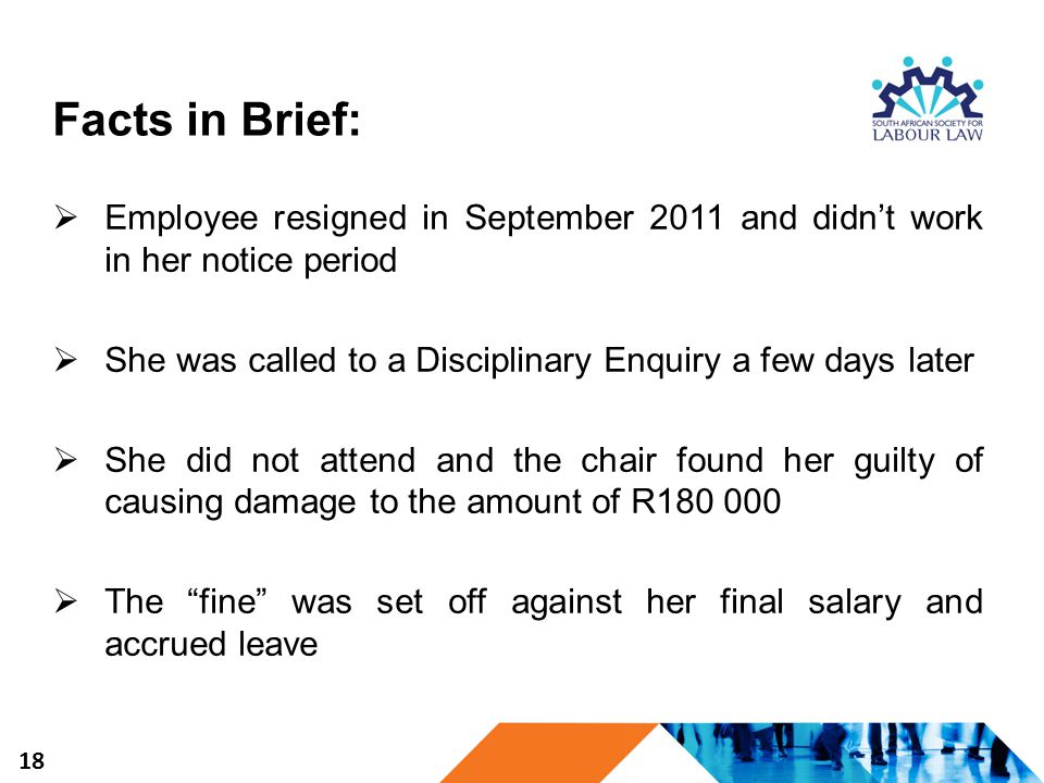 Facts in Brief:  Employee resigned in September 2011 and didn't work in her notice period  She was called to a Disciplinary Enquiry a few days later