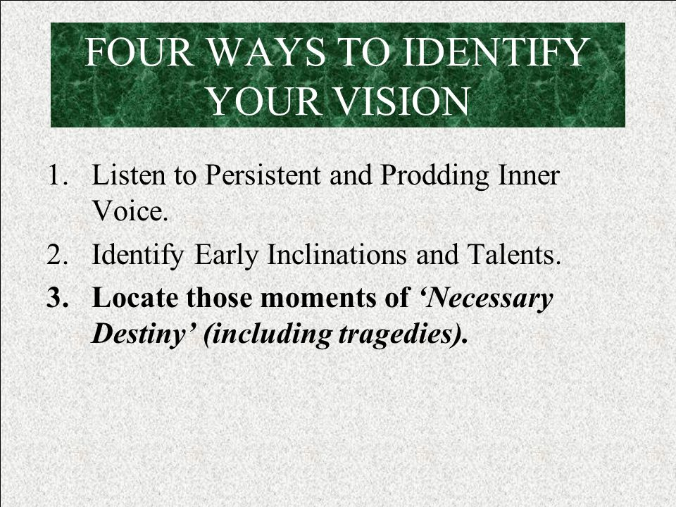 1.Listen to Persistent and Prodding Inner Voice. 2.Identify Early Inclinations and Talents.