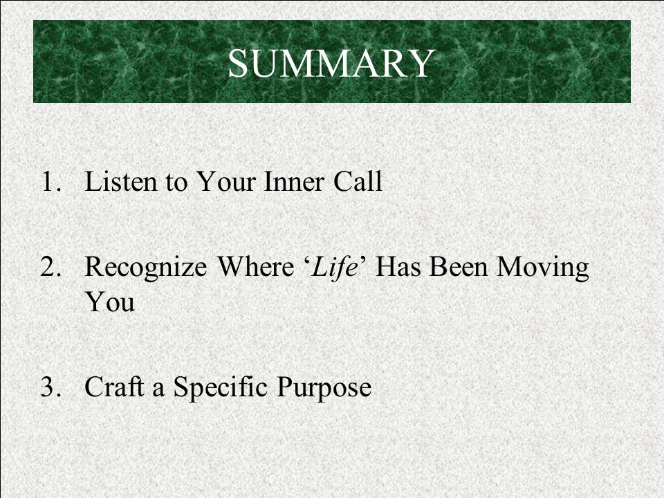 SUMMARY 1.Listen to Your Inner Call 2.Recognize Where 'Life' Has Been Moving You 3.Craft a Specific Purpose