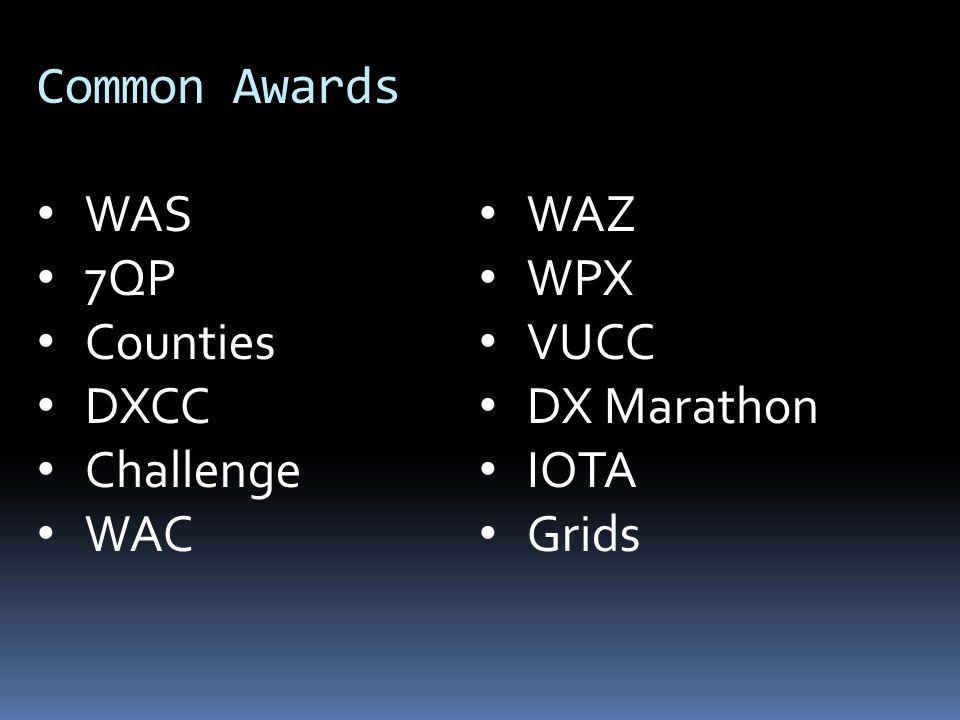 Common Awards WAS 7QP Counties DXCC Challenge WAC WAZ WPX VUCC DX Marathon IOTA Grids