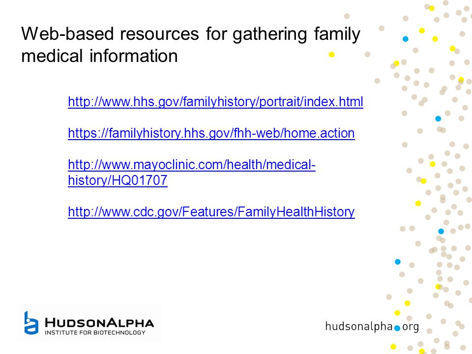 Web-based resources for gathering family medical information http://www.hhs.gov/familyhistory/portrait/index.html https://familyhistory.hhs.gov/fhh-we