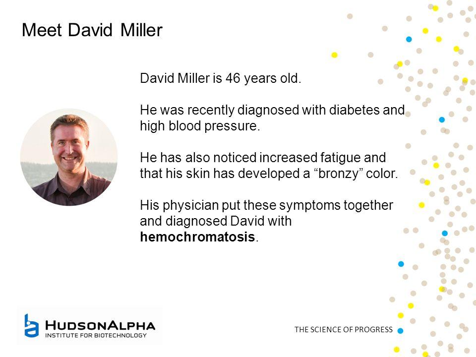 THE SCIENCE OF PROGRESS Meet David Miller David Miller is 46 years old.
