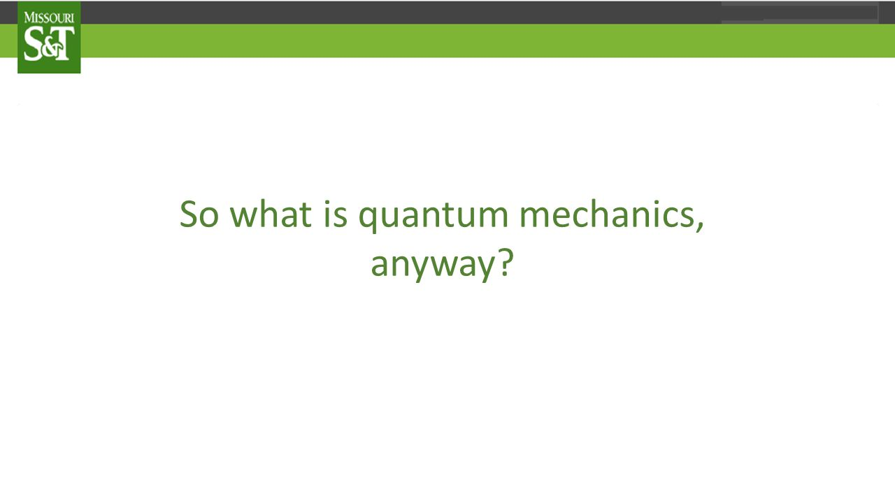 So what is quantum mechanics, anyway