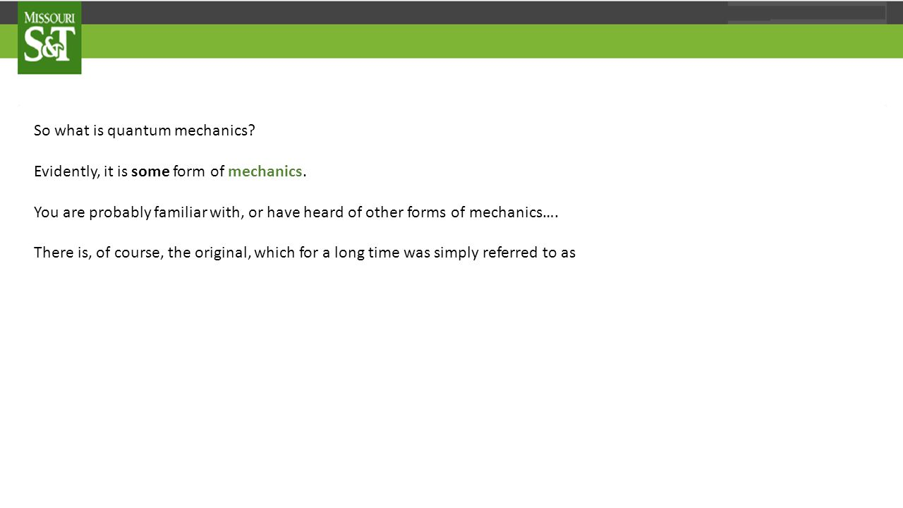 So what is quantum mechanics. Evidently, it is some form of mechanics.