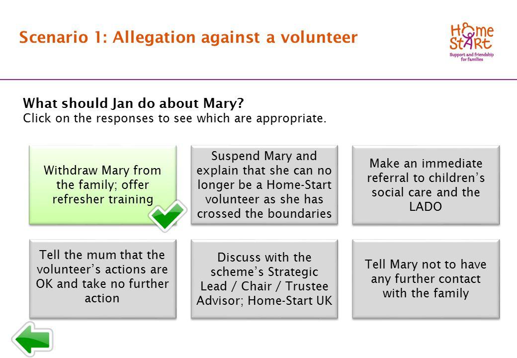 SCENARIO 1: Response menu T1 Scenario 1: Allegation against a volunteer What should Jan do about Mary.