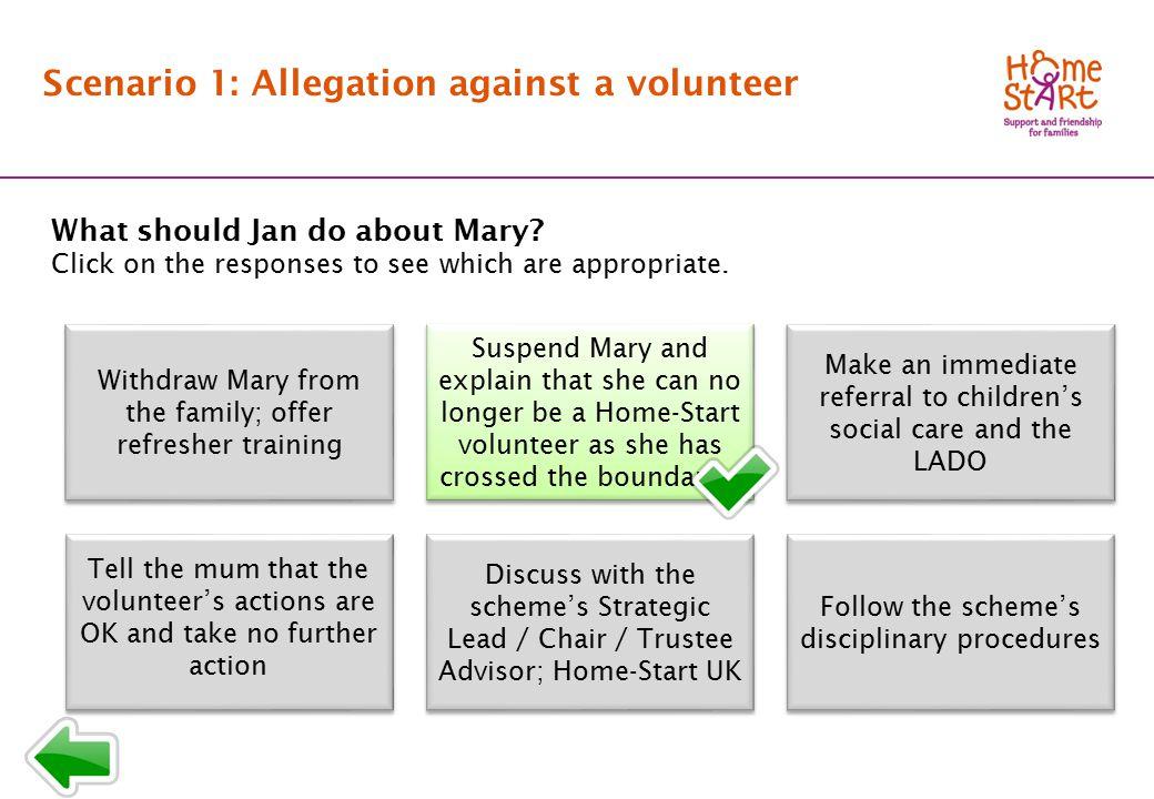 SCENARIO 1: Response menu T2 Scenario 1: Allegation against a volunteer What should Jan do about Mary.