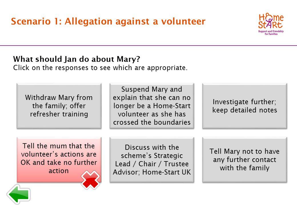 SCENARIO 1: Response menu B1 Scenario 1: Allegation against a volunteer What should Jan do about Mary.
