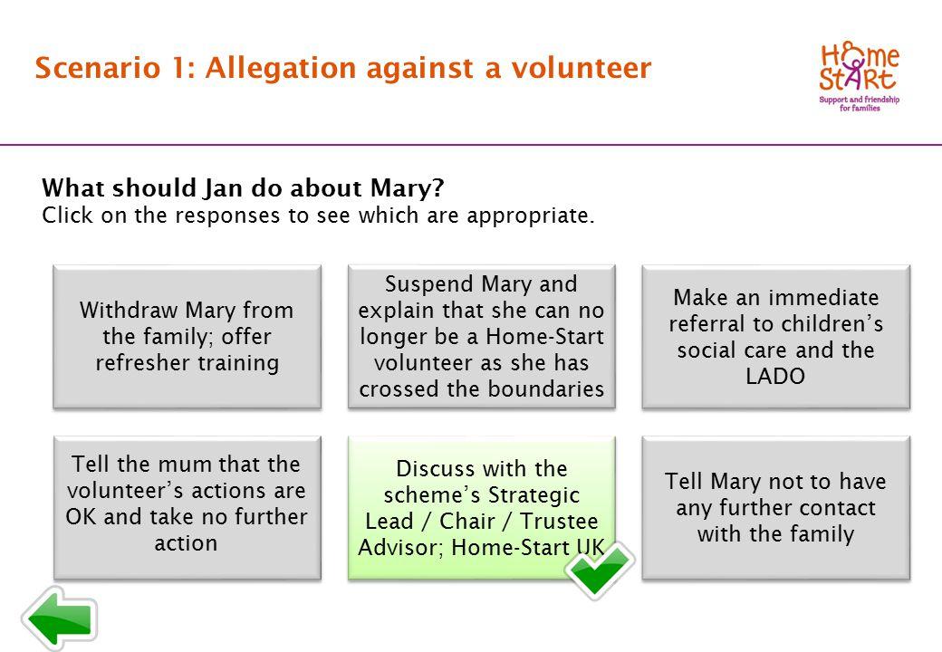 SCENARIO 1: Response menu B2 Scenario 1: Allegation against a volunteer What should Jan do about Mary.