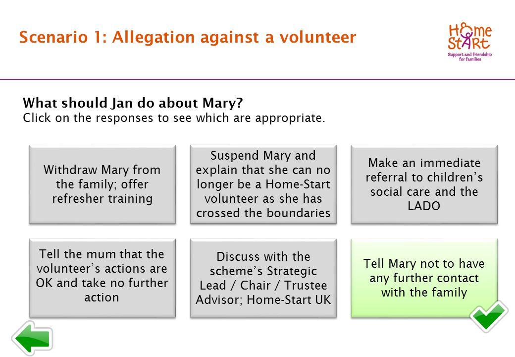 SCENARIO 1: Response menu B3 Scenario 1: Allegation against a volunteer What should Jan do about Mary.