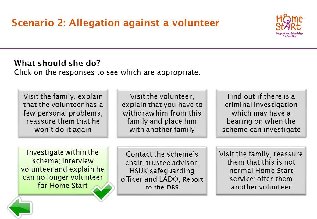 SCENARIO 2: Response menu B1 Scenario 2: Allegation against a volunteer What should she do.
