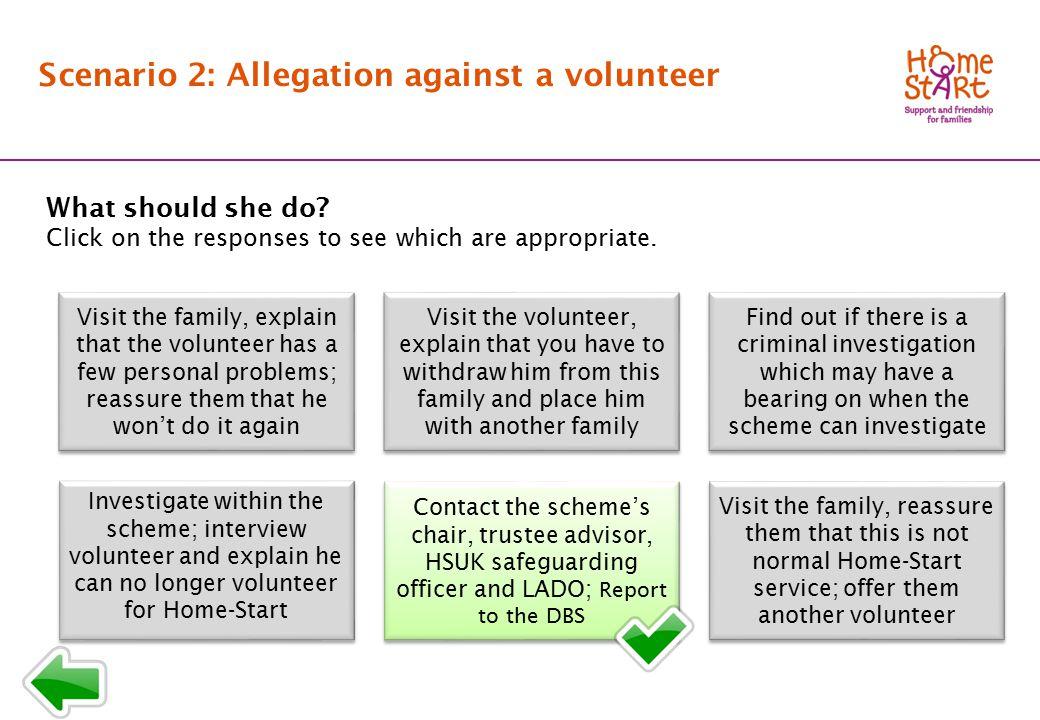 SCENARIO 2: Response menu B2 Scenario 2: Allegation against a volunteer What should she do.