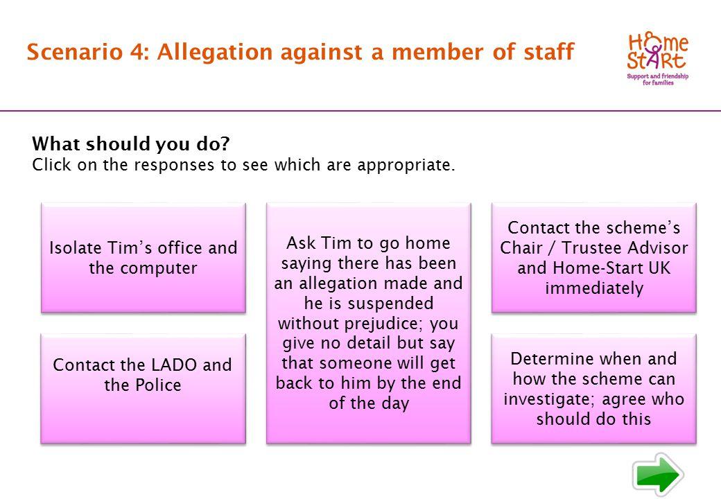 SCENARIO 4: Response main menu Scenario 4: Allegation against a member of staff What should you do.