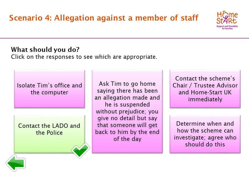 SCENARIO 4: Response menu B1 Scenario 4: Allegation against a member of staff What should you do.