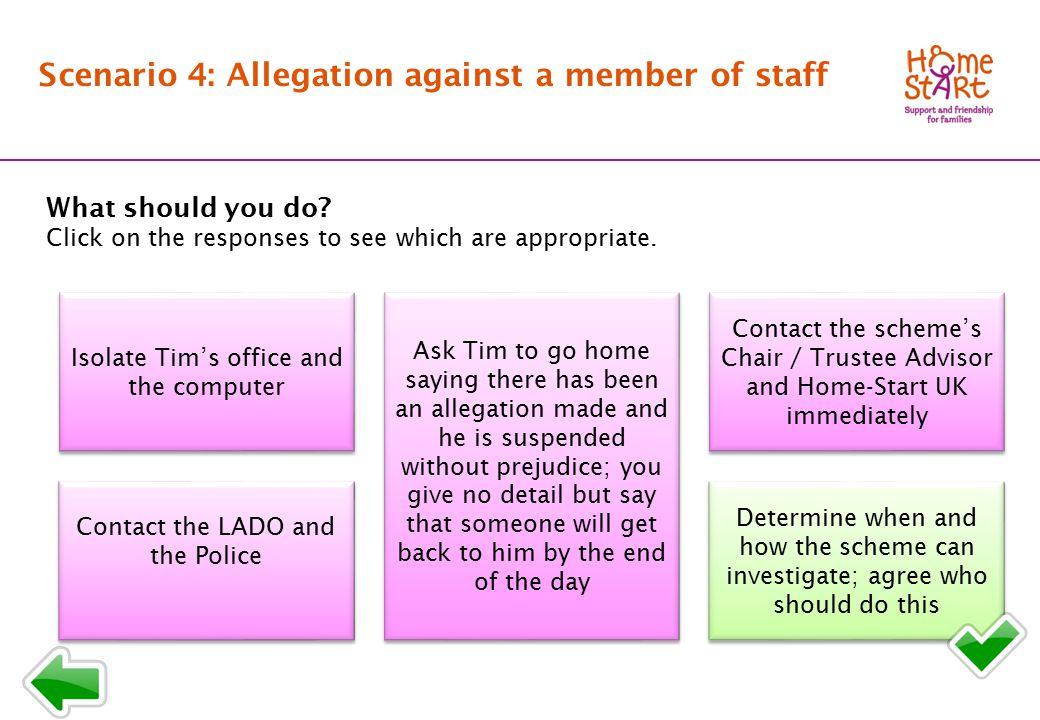 SCENARIO 4: Response menu B2 Scenario 4: Allegation against a member of staff What should you do.