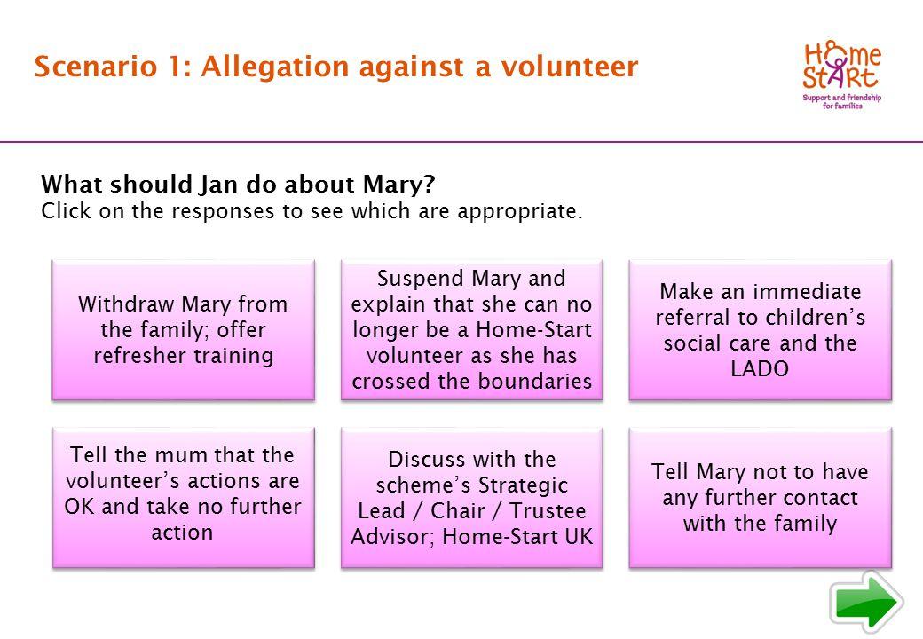 SCENARIO 1: Response main menu Scenario 1: Allegation against a volunteer What should Jan do about Mary.