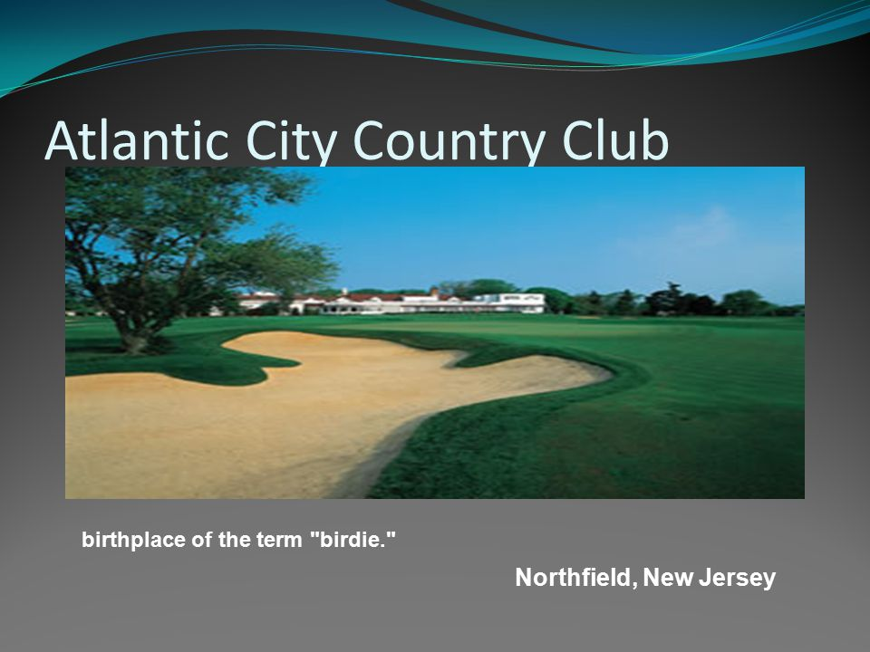 Atlantic City Country Club Northfield, New Jersey birthplace of the term
