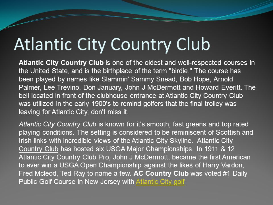 Atlantic City Country Club Atlantic City Country Club is one of the oldest and well-respected courses in the United State, and is the birthplace of th
