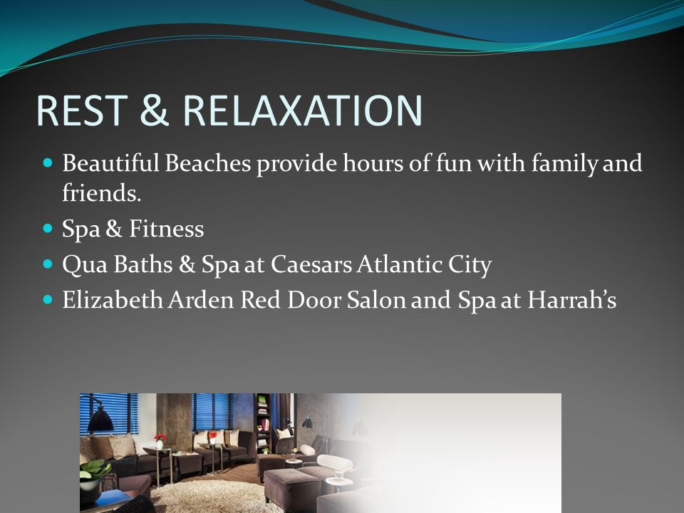 REST & RELAXATION Beautiful Beaches provide hours of fun with family and friends. Spa & Fitness Qua Baths & Spa at Caesars Atlantic City Elizabeth Ard