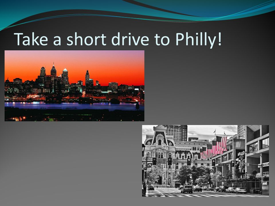 Take a short drive to Philly!
