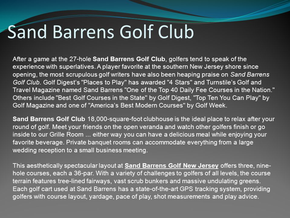 Sand Barrens Golf Club After a game at the 27-hole Sand Barrens Golf Club, golfers tend to speak of the experience with superlatives. A player favorit