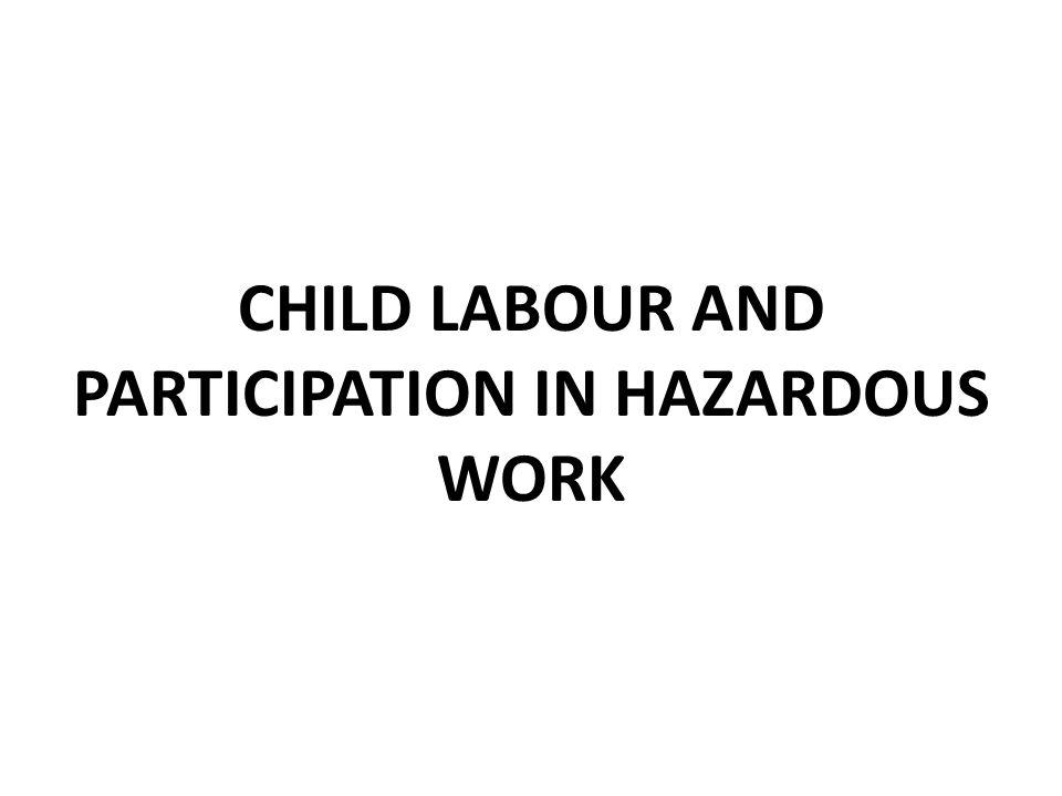 CHILD LABOUR AND PARTICIPATION IN HAZARDOUS WORK