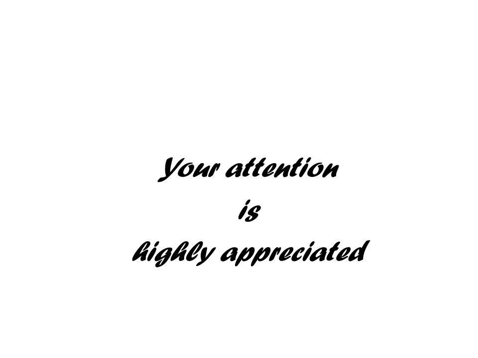 Your attention is highly appreciated
