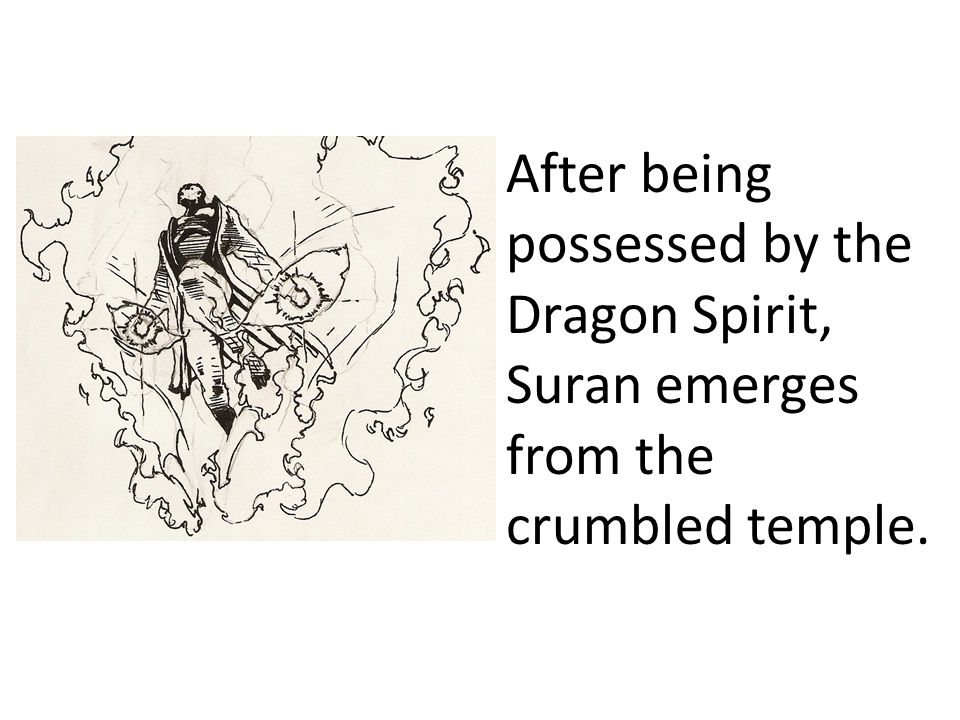 After being possessed by the Dragon Spirit, Suran emerges from the crumbled temple.