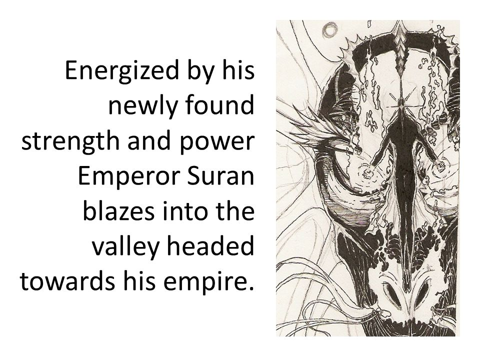 Back in his empire Emperor Suran methodically destroys any Warlords he finds.