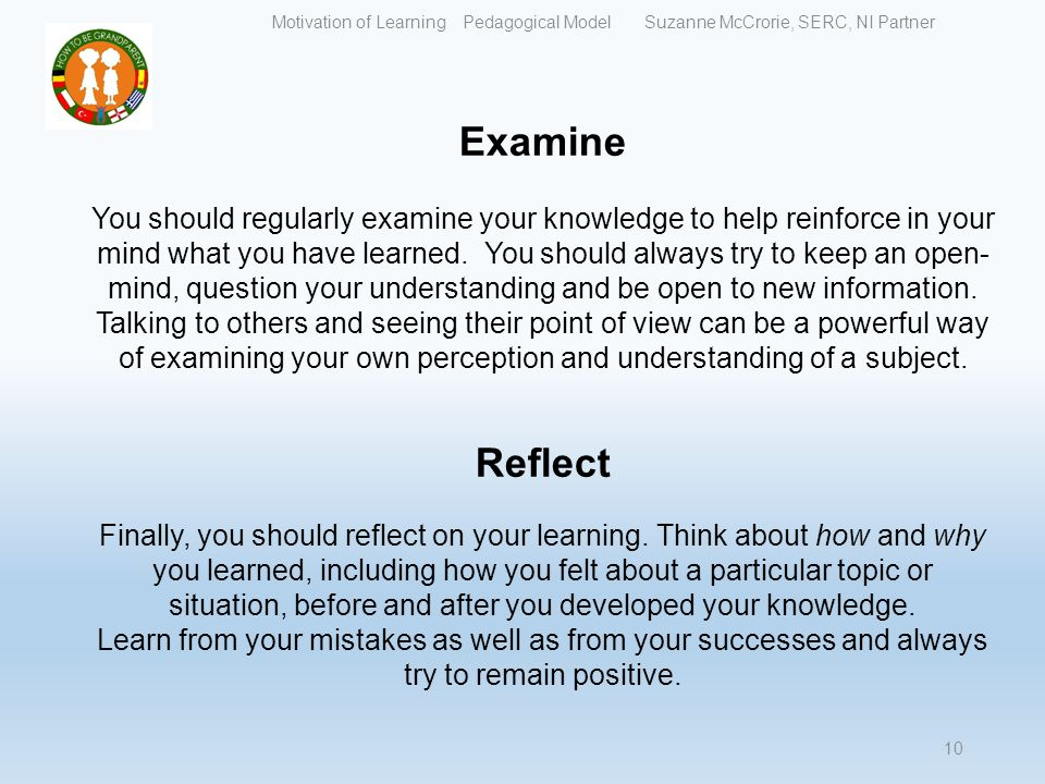 Examine You should regularly examine your knowledge to help reinforce in your mind what you have learned.