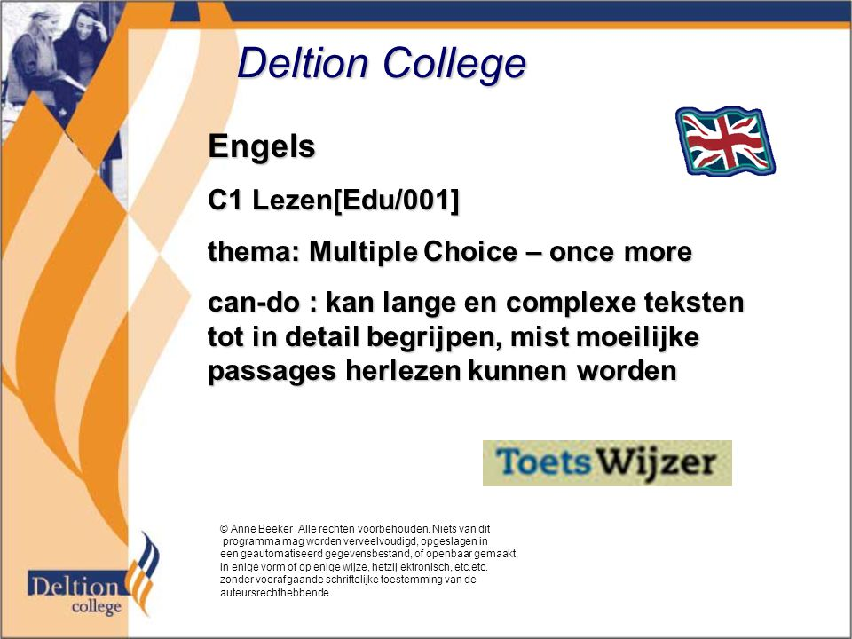 Deltion College Engels C1 Lezen[Edu/001] thema: Multiple Choice – once more can-do : kan lange en complexe teksten tot in detail begrijpen, mist moeilijke passages herlezen kunnen worden © Anne Beeker Alle rechten voorbehouden.