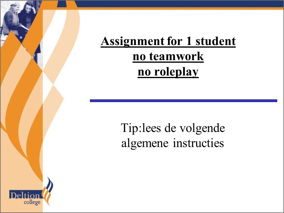 Assignment for 1 student no teamwork no roleplay Tip:lees de volgende algemene instructies
