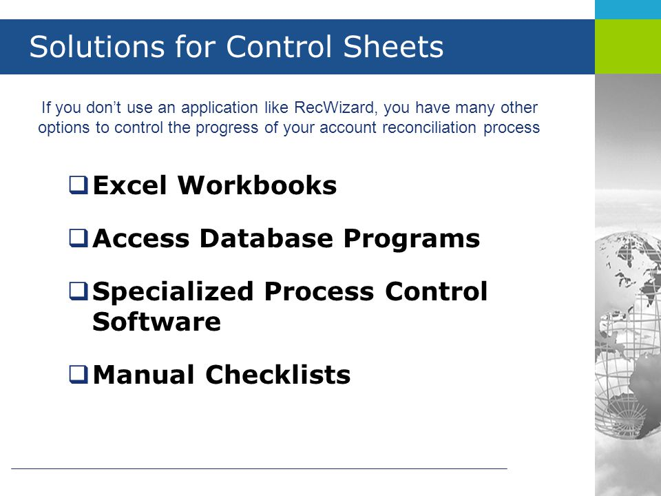 Solutions for Control Sheets  Excel Workbooks  Access Database Programs  Specialized Process Control Software  Manual Checklists If you don't use