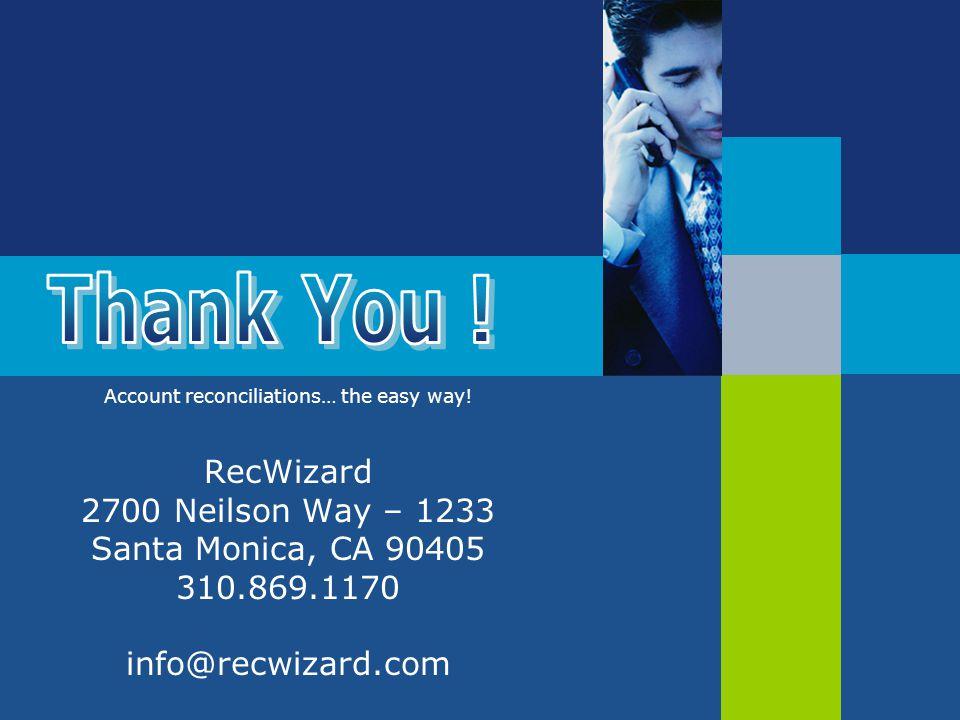 Account reconciliations… the easy way! RecWizard 2700 Neilson Way – 1233 Santa Monica, CA 90405 310.869.1170 info@recwizard.com