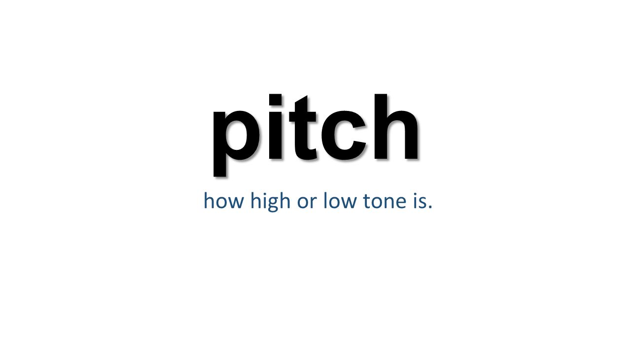 pitch how high or low tone is.