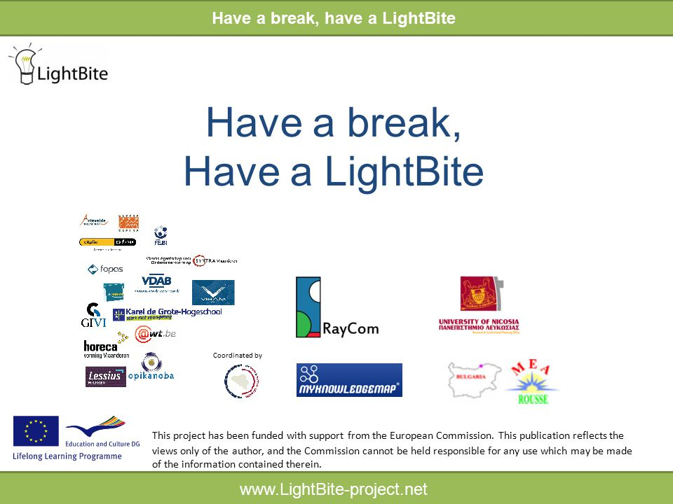 HELP INDICATOR www.LightBite-project.net Have a break, Have a LightBite Have a break, have a LightBite www.LightBite-project.net This project has been funded with support from the European Commission.