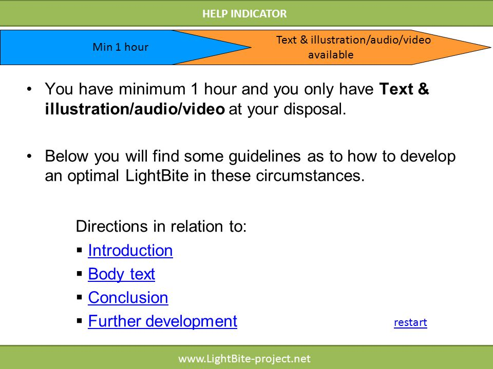 HELP INDICATOR www.LightBite-project.net You have minimum 1 hour and you only have Text & illustration/audio/video at your disposal.