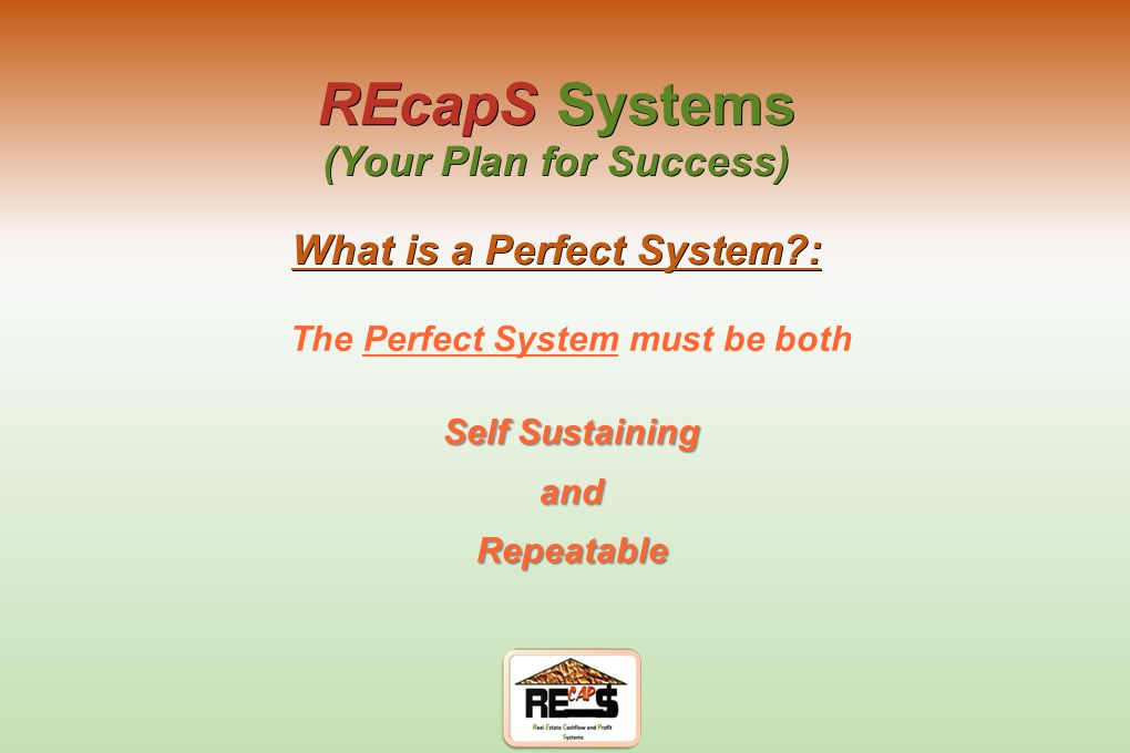 The System is based on the principle of Flipping to Hold REcapS Systems (Your Plan for Success) Basic Principle?: