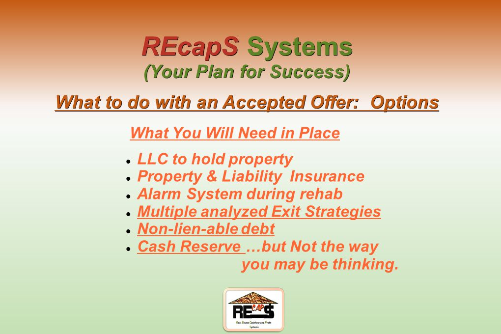 Entity to offer with EMD, Proof of Funds, etc... REcapS Systems (Your Plan for Success) How to Submit Offers: What you Need