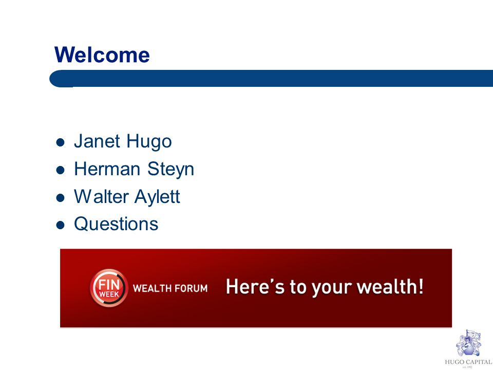 Welcome Janet Hugo Herman Steyn Walter Aylett Questions