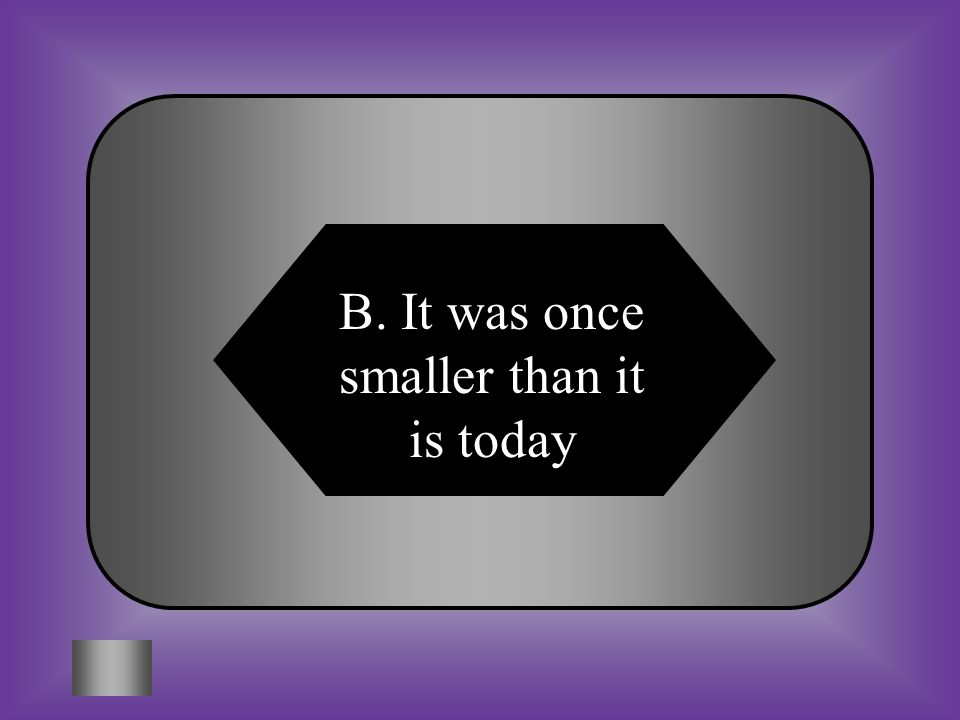 A:B: It was once bigger than it is today It was once smaller than it is today #6 If a shift to the red end of the spectrum is seen in many stars, what can be inferred about the size of our universe.